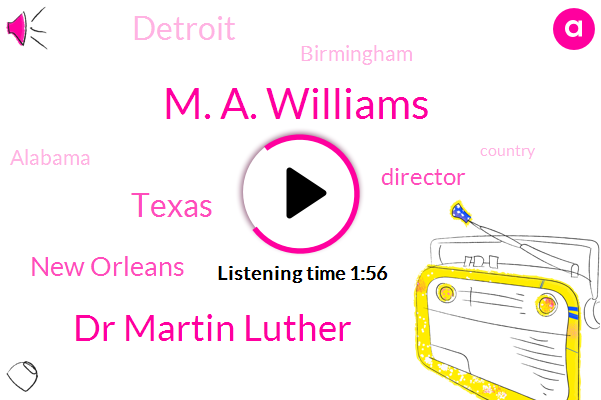 Texas,New Orleans,Director,M. A. Williams,Detroit,Birmingham,Alabama,Dr Martin Luther