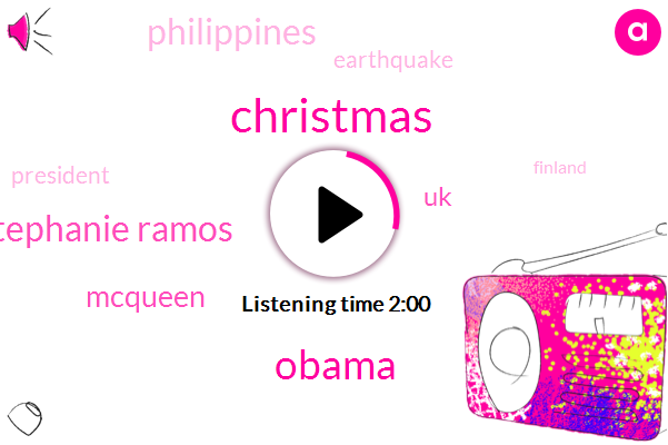 Barack Obama,Christmas,Stephanie Ramos,Mcqueen,UK,Philippines,Earthquake,Finland,President Trump,Michelle Molitor,Elizabeth,One Hundred Fourteen Miles Per Hour,One Hundred Forty Years