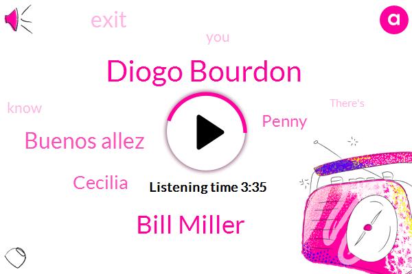 Diogo Bourdon,Bill Miller,Buenos Allez,Cecilia,Penny