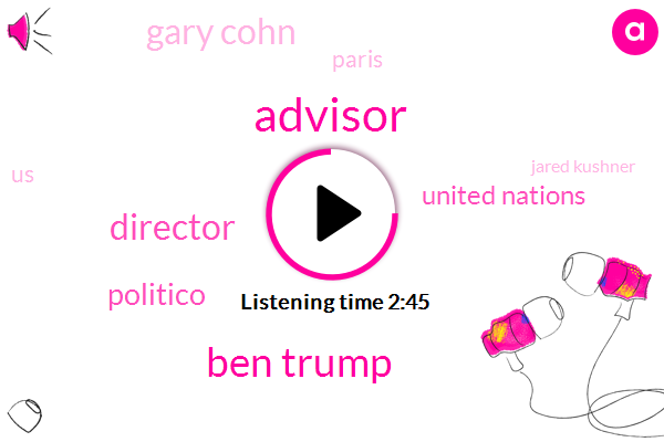 Advisor,Ben Trump,Director,Politico,United Nations,Gary Cohn,Paris,United States,Jared Kushner,Goldman Sachs,New York,Gert Cohen,White House,Barack Obama,Energy Ministers
