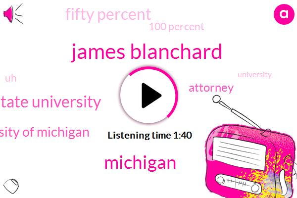 James Blanchard,Michigan,Michigan State University,Michigan State University Of Michigan,Attorney,Fifty Percent,100 Percent