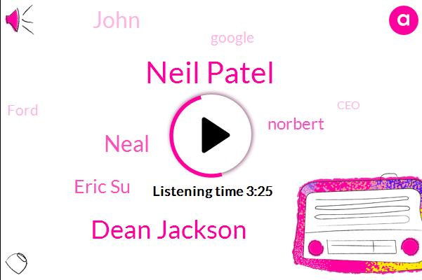 Neil Patel,CEO,Beverly Hills,Dean Jackson,Neal,Google,Eric Su,Ogden,Norbert,Zingo,John,Ford