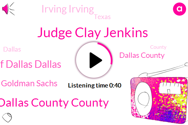 Dallas Dallas County County,University University Of Of Dallas Dallas,Dallas County,Irving Irving,Judge Clay Jenkins,Goldman Sachs,Texas