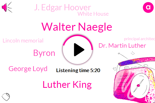 Walter Naegle,Luther King,Principal Architect,Washington,Byron,White House,New York City,George Loyd,Partner,Dr. Martin Luther,J. Edgar Hoover,Murder,Lincoln Memorial,Officer.,Montgomery,Manipur,Reporter,York City