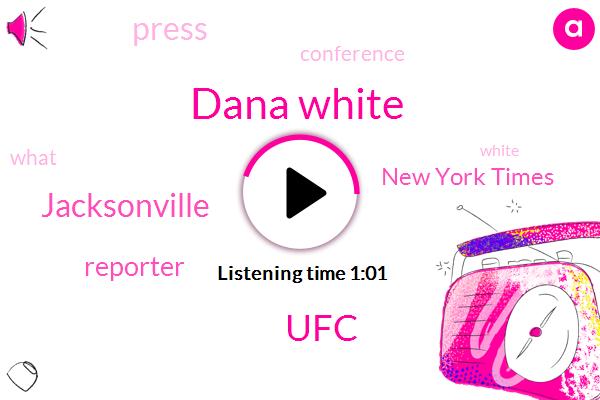 Dana White,New York Times,UFC,Jacksonville,Reporter,Elvis