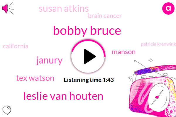 Bobby Bruce,Leslie Van Houten,Janury,Tex Watson,Manson,Susan Atkins,Brain Cancer,California,Patricia Krenwinkle,Murder,Conspiracy To Commit Murder