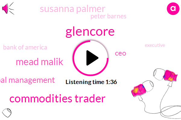Commodities Trader,Glencore,Mead Malik,Bloomberg,Apollo Global Management,CEO,Susanna Palmer,Peter Barnes,Bank Of America,Executive,United States,Amy Morrison,24 Hours