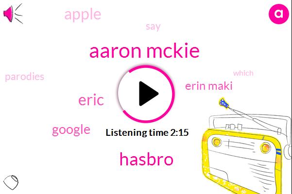 Aaron Mckie,Hasbro,Google,Eric,Erin Maki,Apple