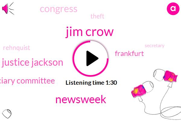 Jim Crow,Newsweek,Justice Jackson,Senate Judiciary Committee,Frankfurt,Congress,Theft,Rehnquist,Secretary,Elsie Douglas,Christmas,Nixon,IRS,Frankfurter