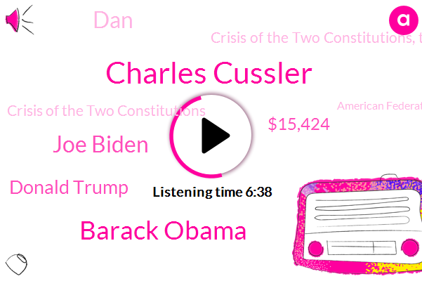 Charles Cussler,Barack Obama,Joe Biden,Donald Trump,$15,424,DAN,Crisis Of The Two Constitutions, The Rise, Decline And Recovery Of American Greatness,Crisis Of The Two Constitutions,American Federation For Children,19 Sixties,Charles,19 Nineties,Declaration Of Independence,Cold War,Today,One Country,First Couple,The Rise Decline In Recovery Of American Greatness,American,Over 100 Years
