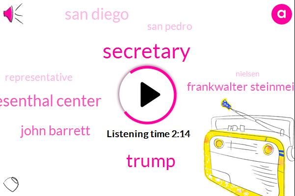 Secretary,Donald Trump,Simon Wiesenthal Center,John Barrett,Frankwalter Steinmeier,San Diego,San Pedro,Representative,Nielsen,President Trump,Rob Orchard