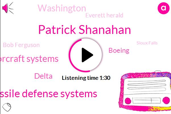 Patrick Shanahan,Boeing Missile Defense Systems,Boeing Rotorcraft Systems,Delta,Boeing,Everett Herald,Washington,Bob Ferguson,Sioux Falls,Pentagon,Seatac,Alaskan Island,Seattle,South Dakota,President Trump,University Of Washington,Attorney,Beijing