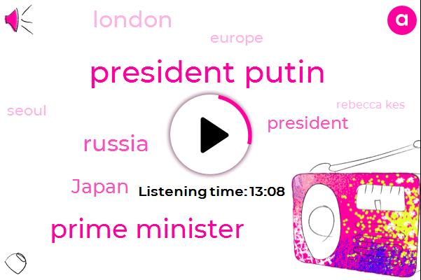 President Putin,Prime Minister,Russia,Japan,President Trump,Europe,Seoul,London,Rebecca Kes,Serra Rains,Britain,Rove,Theresa,Sutton,France,Chelsea Handler,Sarah,Stewart,New York