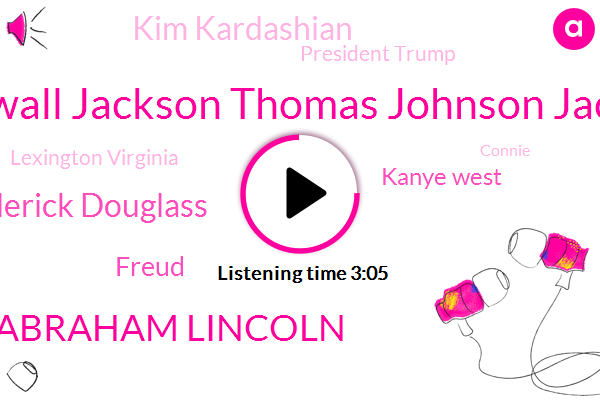 Stonewall Jackson Thomas Johnson Jackson,Abraham Lincoln,Frederick Douglass,Freud,Kanye West,Kim Kardashian,President Trump,Lexington Virginia,Connie,United States,NFL,Virginia Military Institute,Egon School,White House,Oval Office,Daniel,Professor Of Physics,Lewis