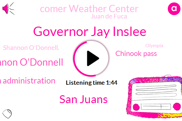 Governor Jay Inslee,San Juans,Shannon O'donnell,Biden Administration,Chinook Pass,Comer Weather Center,Juan De Fuca,Shannon O'donnell.,Olympia,Ainsley,Oregon,Coma,Art Sanders,Charlie Harder,Secretary,Seattle,Chile,Cuomo,Como,EPA