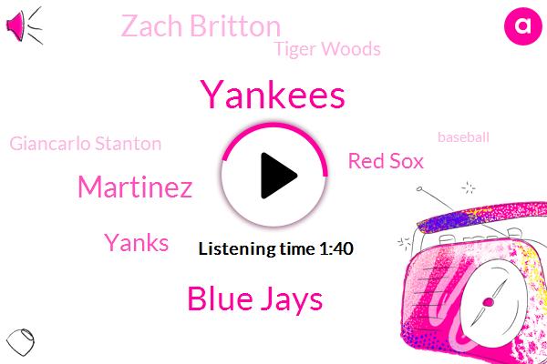 Yankees,Blue Jays,Martinez,Yanks,Red Sox,Zach Britton,Tiger Woods,Giancarlo Stanton,Baseball,Kim Ron,Jose Abreu,Miguel Andrew,Saint Louis,Chicago,Eighty Weeks,Five Months,Ten Hours