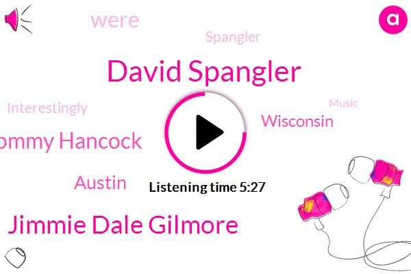 David Spangler,Jimmie Dale Gilmore,Tommy Hancock,Austin,Wisconsin