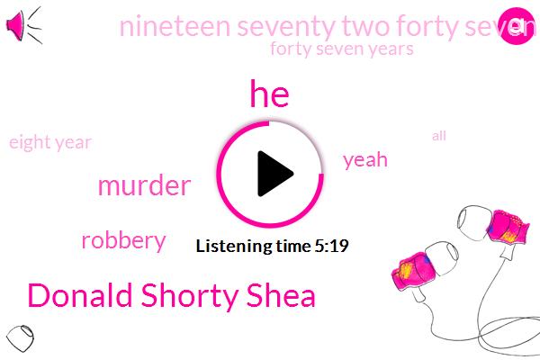 Donald Shorty Shea,Murder,Robbery,Nineteen Seventy Two Forty Seven Years,Forty Seven Years,Eight Year