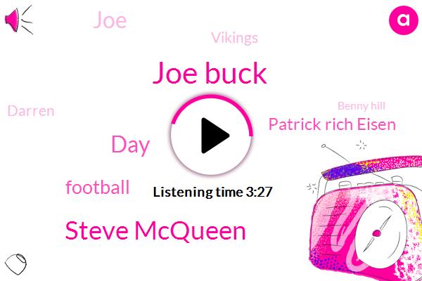 Joe Buck,Steve Mcqueen,DAY,Football,Patrick Rich Eisen,JOE,Vikings,FOX,Darren,Benny Hill,Manning,Ross Tucker,MLB,Colts,Mike,Eagles,Jefferson,DAN,Tricky Mander