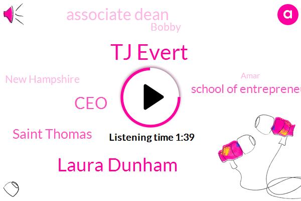 Tj Evert,Laura Dunham,CEO,Saint Thomas,School Of Entrepreneurship,Associate Dean,Bobby,New Hampshire,Amar,Will Inc