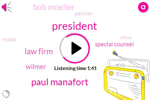 President Trump,Paul Manafort,Law Firm,Wilmer,Special Counsel,Bob Moeller,Partner,Russia,Official,Jaime Relic,Jared Kushner,Wall Street Journal,Wilmer Hill,Robert Muller Robert Muller,Jamie Gorelick