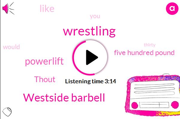 Wrestling,Mark,Westside Barbell,Powerlift,Thout,Five Hundred Pound