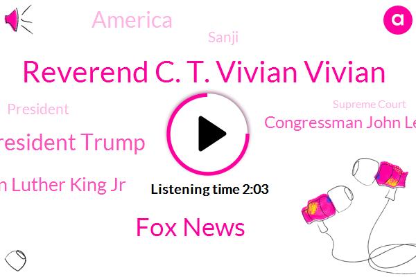 Reverend C. T. Vivian Vivian,Fox News,FOX,President Trump,Martin Luther King Jr,Congressman John Lewis,America,Sanji,Supreme Court,Jackie Ammonia,Jessica Rosenthal,Judge Janine,Grasso,Atlanta,Andrew Wheeler,White House