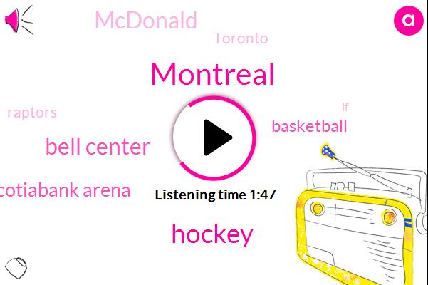 Montreal,Hockey,Bell Center,Scotiabank Arena,Basketball,Mcdonald,Toronto,Raptors