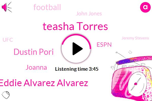 Teasha Torres,Eddie Alvarez Alvarez,Dustin Pori,Joanna,Espn,Football,John Jones,UFC,Jeremy Stevens,Rashad Evans,NFL,CBS,Josie,Basketball,Joon,T.,Aldo