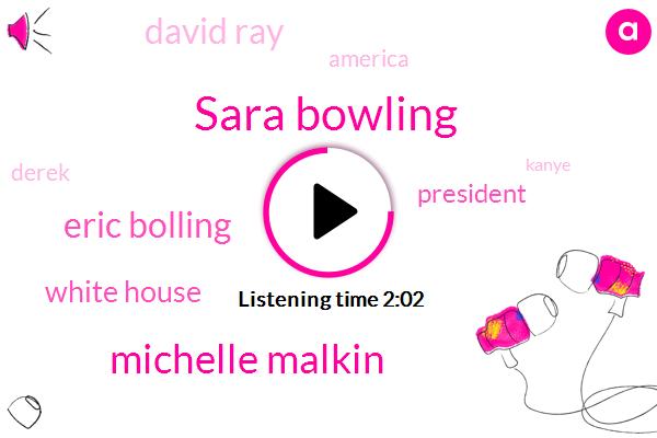 Sara Bowling,Michelle Malkin,Eric Bolling,White House,President Trump,FOX,David Ray,America,Derek,Kanye,Alexa,Eight Fifty W,Five Minutes