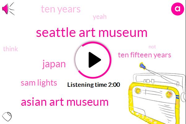 Seattle Art Museum,Asian Art Museum,Japan,Sam Lights,Ten Fifteen Years,Ten Years