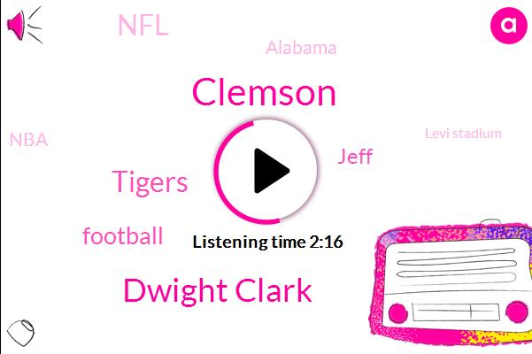 Dwight Clark,Clemson,Tigers,Football,Jeff,NFL,Alabama,NBA,Levi Stadium