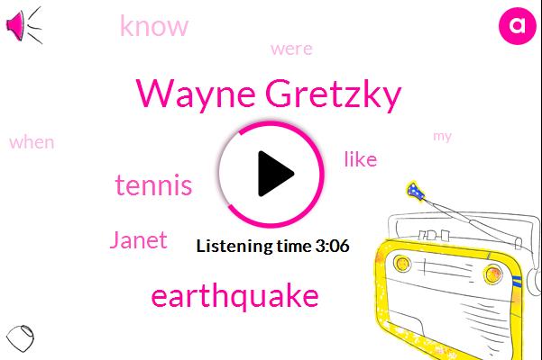 Wayne Gretzky,Earthquake,Tennis,Janet
