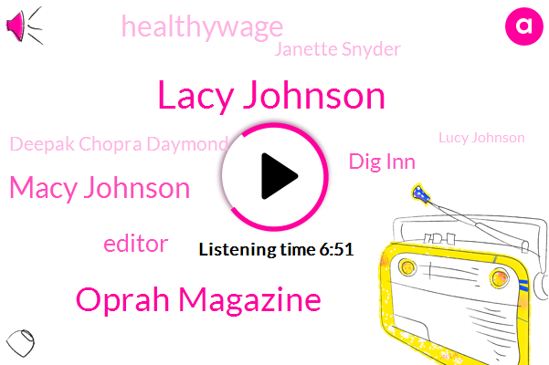 Lacy Johnson,Oprah Magazine,Macy Johnson,Editor,Dig Inn,Healthywage,Janette Snyder,Deepak Chopra Daymond,Lucy Johnson,Gabrielle Bernstein,Dr. Kevin Gilliland,Marie Claire,Yahoo,Apple,John