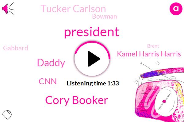 Cory Booker,President Trump,Daddy,CNN,Kamel Harris Harris,Tucker Carlson,Bowman,Gabbard,Brent,Biden,Barack Obama,VP