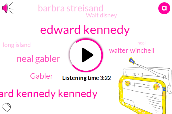 Edward Kennedy,Senator Edward Kennedy Kennedy,Neal Gabler,Gabler,Walter Winchell,Barbra Streisand,Walt Disney,Long Island,Neal,Senator Edward Kennedy,Senate,Amazon,Kennedy,David,Medicare,Donald Trump