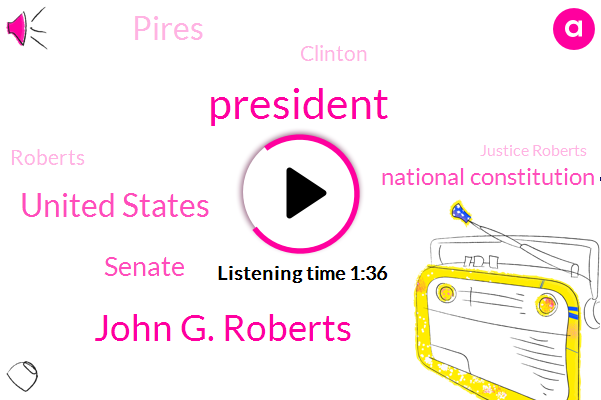 John G. Roberts,President Trump,United States,Senate,National Constitution Center,Pires,Clinton,Justice Roberts,Jeff Rose,President And Ceo,Roberts,Chief Justice William Rehnquist