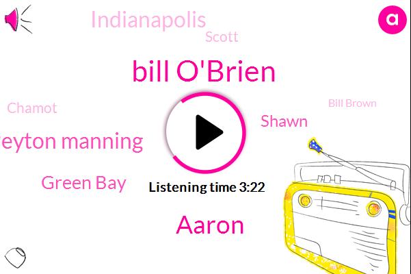 Sean,Bill O'brien,Aaron,Peyton Manning,Green Bay,Shawn,Indianapolis,Scott,Chamot,Bill Brown,Tim Tim