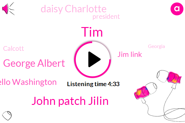 TIM,John Patch Jilin,George Albert,Otello Washington,Jim Link,Daisy Charlotte,President Trump,Calcott,Georgia,Twenty Year
