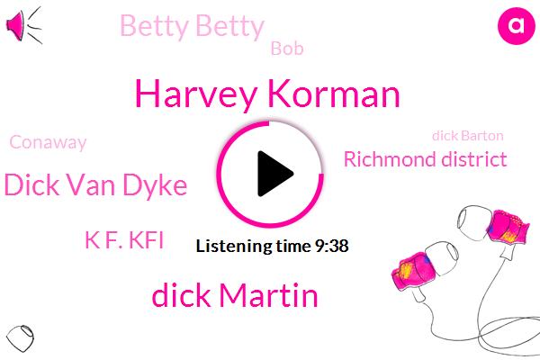 KFI,Harvey Korman,Dick Martin,Dick Van Dyke,K F. Kfi,Richmond District,Betty Betty,BOB,Conaway,Dick Barton,Personal Assistant,Fema,Tom Father,Murder,Dick,Malibu,Starbucks,San Francisco