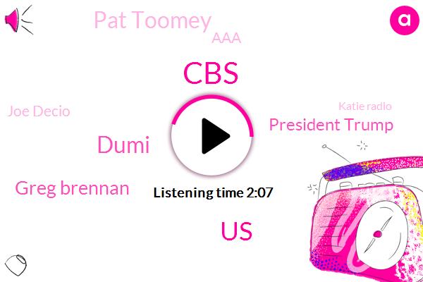 CBS,Dumi,United States,Greg Brennan,President Trump,Pat Toomey,AAA,Joe Decio,Katie Radio,Senate,Hefferin Tillotson,Pennsylvania,Congress,Joe Do,Pittsburgh,White House,Congressman,Elizabeth Warren,Aurora