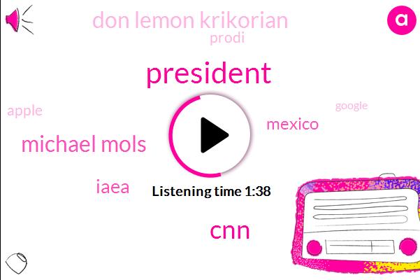 President Trump,CNN,Michael Mols,Iaea,Mexico,Don Lemon Krikorian,Prodi,Apple,Google,Westwood One,Bob Clarke,Thirty Years