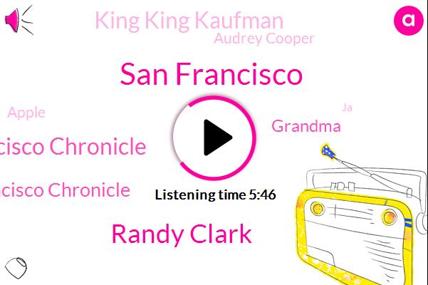 San Francisco,Randy Clark,San Francisco Chronicle,San San Francisco Chronicle,Grandma,King King Kaufman,Audrey Cooper,Apple,JA,JOE,Dr Aronson,Karen Creighton