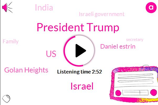 President Trump,Israel,United States,Golan Heights,Daniel Estrin,India,Israeli Government,Family,Secretary,Macanese,Argentina,NPR,Que Galago,Jerusalem,Prime Minister Benjamin Netanyahu,David Freedman