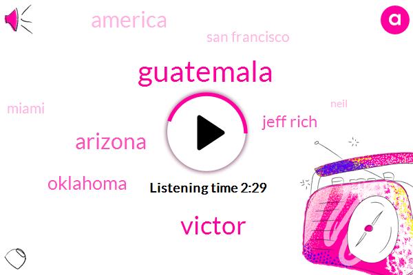 Guatemala,Victor,Arizona,Oklahoma,Jeff Rich,San Francisco,America,Miami,Neil,Matt Cain,Rick Potato,FBI,Louisville,Rick Pitino,Cubs,Jared Phillips,T Park