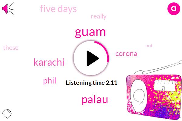 Guam,Palau,Karachi,Phil,Corona,Five Days