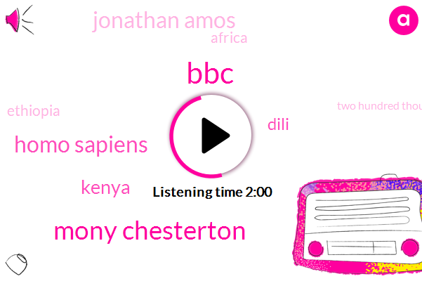 Mony Chesterton,BBC,Homo Sapiens,Kenya,Dili,Jonathan Amos,Africa,Ethiopia,Two Hundred Thousand Years,Seventy Percent