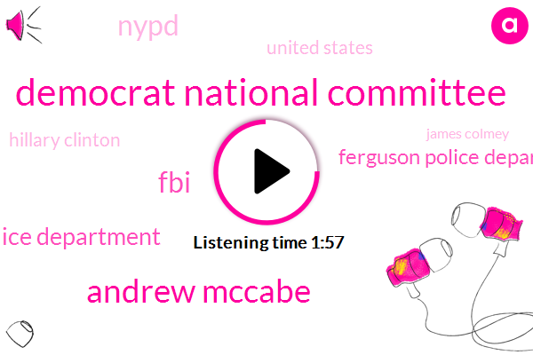 Democrat National Committee,Andrew Mccabe,FBI,Baltimore Police Department,Ferguson Police Department,Nypd,United States,Hillary Clinton,James Colmey,Eleven Months
