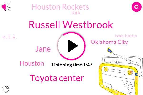 Russell Westbrook,Toyota Center,Jane,Oklahoma City,Houston Rockets,Houston,Kirk,K. T. R.,James Harden,Texas,Harris County,Two Billion Dollars,Twenty Four Hour,Seven Forty K,Two Degrees