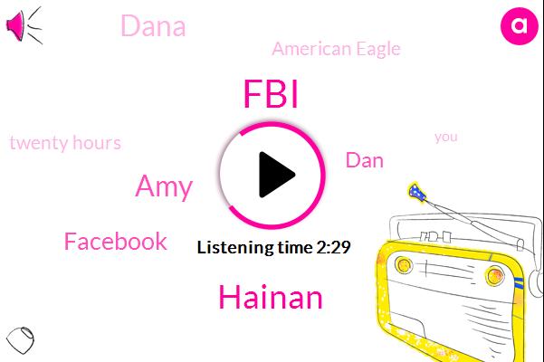 FBI,Hainan,AMY,Facebook,DAN,Dana,American Eagle,Twenty Hours